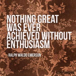 Nothing+great+was+ever+achieved+without+enthusiasm.+copy