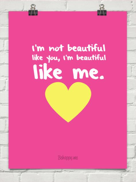 Source: https://behappy.me/im-not-beautiful-like-you-im-beautiful-like-me-heart-165667