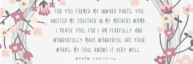 Source: http://www.surrenderbirth.com/verse-of-the-week/verse-of-the-week-psalm-13913-14/